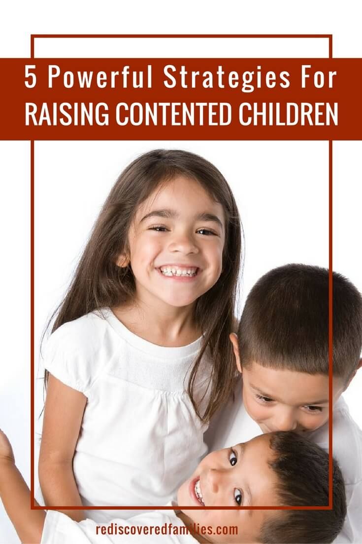 5 Powerful Strategies For Raising Contented Children