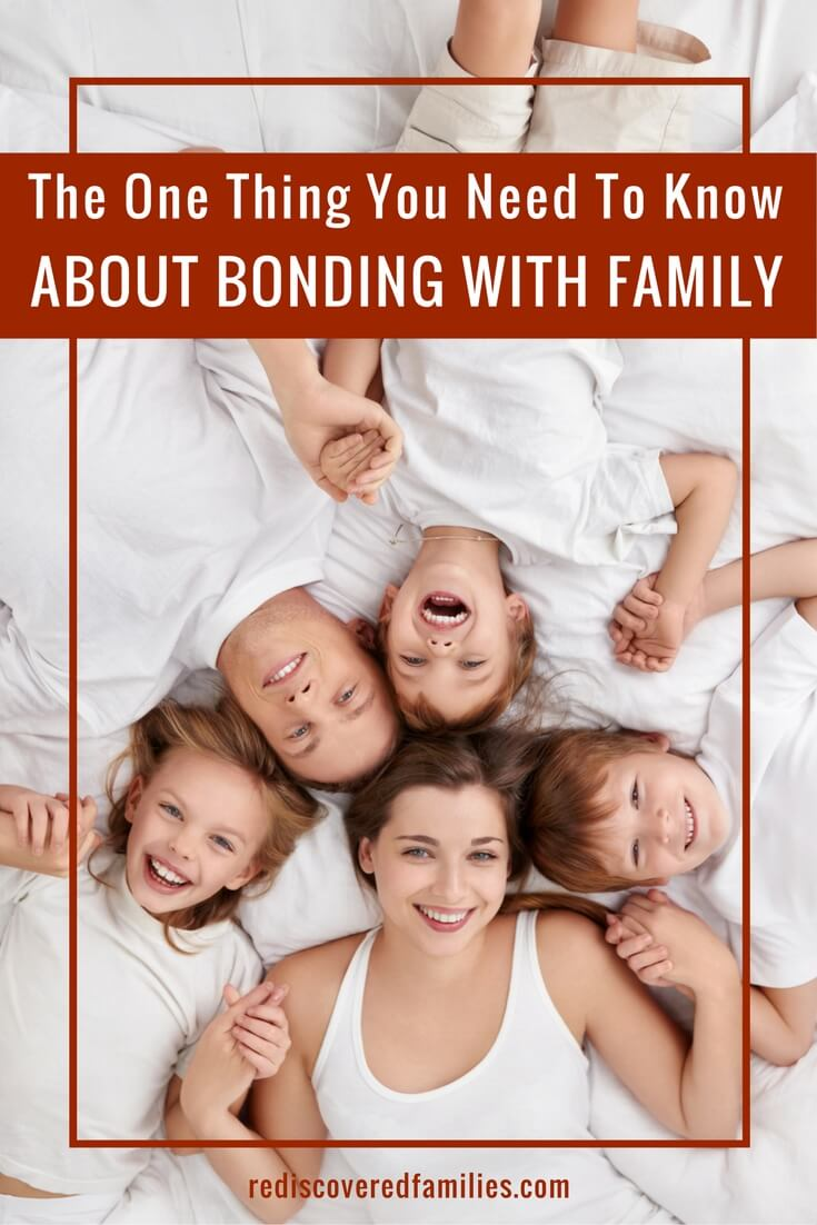 The One Thing You Need To Know About Bonding With Family