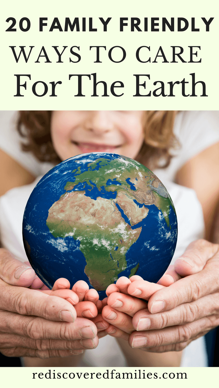 20 Family Friendly Ways to Care For The Earth